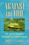 Against the Tide An Intellectual History of Free Trade