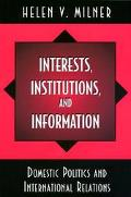 Interests, Institutions and Information Domestic Politics and International Relations
