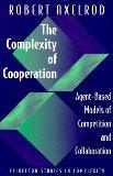 The Complexity of Cooperation: Agent-Based Models of Competition and Collaboration (Princeto...