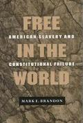 Free in the World American Slavery and Constitutional Failure