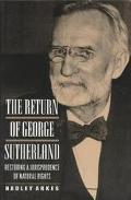 Return of George Sutherland Restoring a Jurisprudence of Natural Rights