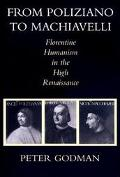 From Poliziano to Machiavelli Florentine Humanism in the High Renaissance
