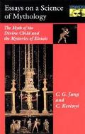 Essays on a Science of Mythology The Myth of the Divine Child and the Mysteries of Eleusis