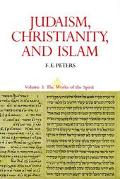 Judaism, Christianity, and Islam The Classical Texts and Their Interpretation  The Works of ...