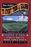 To Every Thing a Season Shibe Park and Urban Philadelphia, 1909-1976