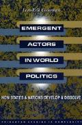 Emergent Actors in World Politics How States and Nations Develop and Dissolve