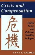 Crisis and Compensation Public Policy and Political Stability in Japan, 1949-1986