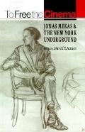To Free the Cinema Jonas Mekas & the New York Underground