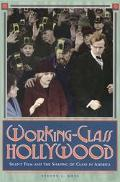 Working-Class Hollywood Silent Film and the Shaping of Class in America
