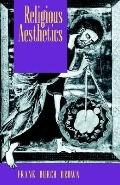 Religious Aesthetics A Theological Study of Making and Meaning