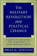 Military Revolution and Political Change Origins of Democracy and Autocracy in Early Modern ...