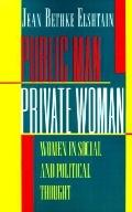 Public Man, Private Woman Women in Social and Political Thought