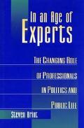 In an Age of Experts The Changing Role of Professionals in Politics and Public Life