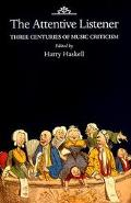 The Attentive Listener: Three Centuries of Music Criticism - Harry Haskell - Hardcover