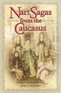 Nart Sagas from the Caucasus Myths and Legends from the Circassians, Abazas, Abkhaz, and Ubykhs
