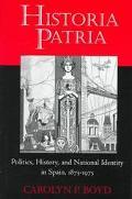 Historia Patria Politics, History, and National Identity in Spain, 1875-1975