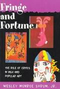 Fringe and Fortune The Role of Critics in High and Popular Art