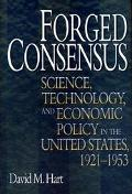 Forged Consensus Science, Technology, and Economic Policy in the United States, 1921-1953