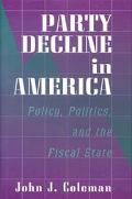 Party Decline in America Policy, Politics, and the Fiscal State