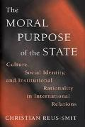 Moral Purpose of the State Culture, Social Identity, and Institutional Rationality in Intern...