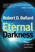 Eternal Darkness A Personal History of Deep-Sea Exploration