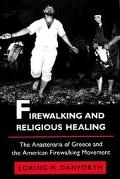 Firewalking and Religious Healing The Anastenaria of Greece and the American Firewalking Mov...