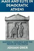 Mass and Elite in Democratic Athens Rhetoric, Ideology, and the Power of the People