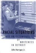 Racial Situations Class Predicaments of Whiteness in Detroit