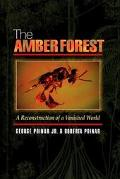 The Amber Forest : A Reconstruction of a Vanished World