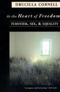 At the Heart of Freedom Feminism, Sex, and Equality