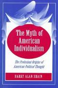 Myth of American Individualism The Protestant Origins of American Political Thought