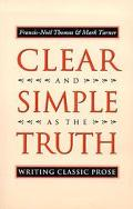 Clear and Simple As the Truth Writing Classic Prose