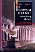 Disenchantment of the World A Political History of Religion