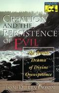 Creation and the Persistence of Evil The Jewish Drama of Divine Omnipotence