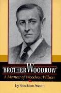 Brother Woodrow: A Memoir of Woodrow Wilson
