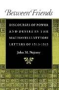 Between Friends: Discourses of Power and Desire in the Machiavelli-Vettori Letters of 1513-1515