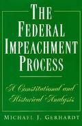 Federal Impeachment Process A Constitutional and Historical Analysis