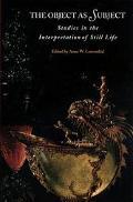 Object As Subject Studies in the Interpretation of Still Life