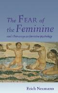 Fear of the Feminine And Other Essays on Feminine Psychology