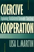Coercive Cooperation Explaining Multilateral Economic Sanctions
