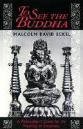 To See the Buddha A Philosopher's Quest for the Meaning of Emptiness