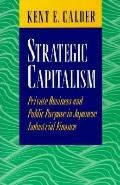 Strategic Capitalism Private Business and Public Purpose in Japanese Industrial Finance