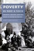 Poverty Is Not a Vice Charity, Society, and the State in Imperial Russia