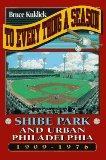 To Every Thing a Season: Shibe Park and Urban Philadelphia, 1909-1976