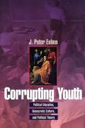 Corrupting Youth Political Education, Democratic Culture, and Political Theory