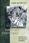 Idolatry and Representation The Philosophy of Franz Rosenzweig Reconsidered