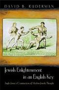 Jewish Enlightenment in an English Key Anglo-Jewry's Construction of Modern Jewish Thought