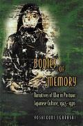 Bodies of Memory Narratives of War in Postwar Japanese Culture, 1945-1970