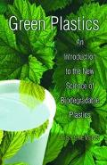 Green Plastics An Introduction to the New Science of Biodegradable Plastics