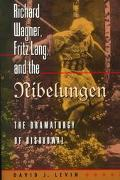 Richard Wagner, Fritz Lang, and the Nibelungen The Dramaturgy of Disavowal